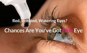 Red, Irritated, Watering Eyes? Chances Are You've Got Pink Eye