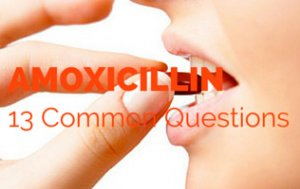 Amoxicillin: 13 Burning Questions