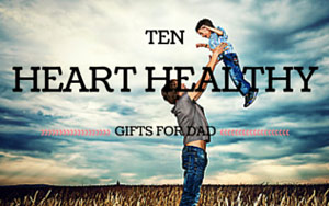 Love Your Dad? Here's 10 Heart-Healthy Gifts For Father's Day