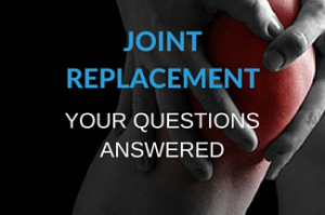 Upcoming Joint Replacement? Your 13 Most Common Questions Answered