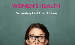 Women's Health: Separating Fact From Fiction