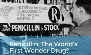 Penicillin: The World's First Wonder Drug?