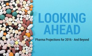 Looking Ahead: Pharma Projections for 2016 - And Beyond