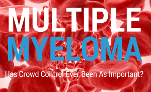 Multiple Myeloma: Has Crowd Control Ever Been As Important?