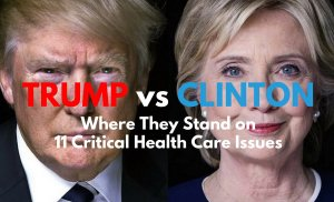 Trump vs Clinton: Their Stance on 11 Critical Health Care Issues