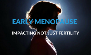 Early Menopause: Impacting Not Just Fertility