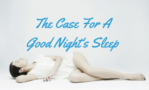 Insomnia and Sleep Deprivation: The Case For A Good Night's Sleep
