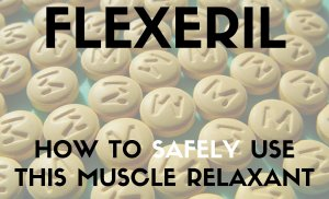Flexeril (cyclobenzaprine): How to Safely Use This Muscle Relaxant