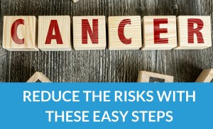 Cancer Prevention: Reducing The Risks With These Simple Steps